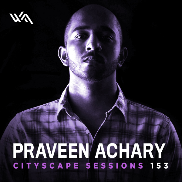 Cityscape Sessions 153: Praveen Achary